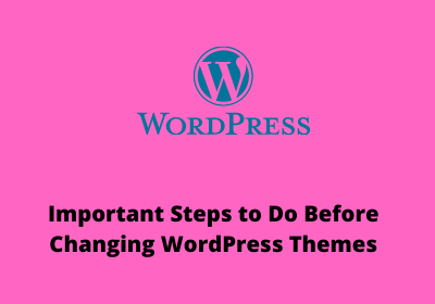 Important Steps to Do Before Changing WordPress Themes
