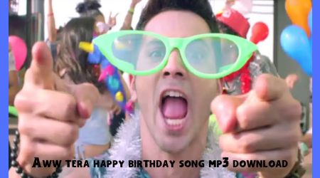 aww tera happy birthday song mp3 download
